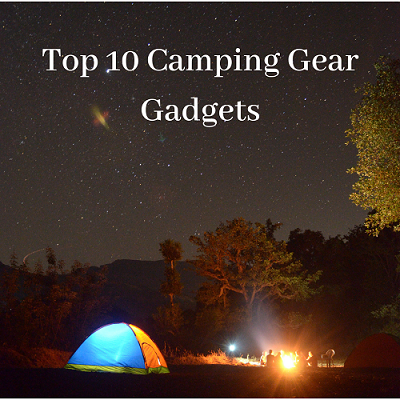 Top 10 Best Camping Gadgets