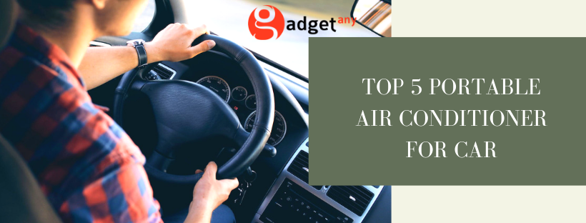 TOP 5 PORTABLE AIR CONDITIONER FOR CAR