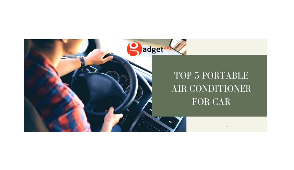 Top 5 Portable Air Conditioner for Car | GadgetAny
