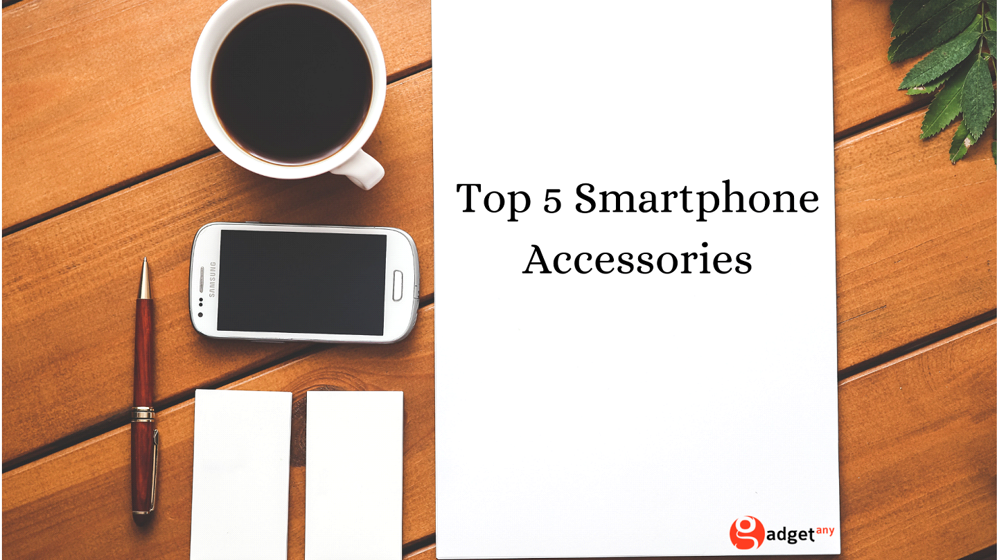 Top 5 Smartphone Accessories that You Must Have